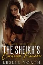The Sheikh's Contract Fiancée - Almasi Sheikhs ebook by Leslie North