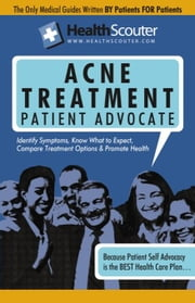 HealthScouter Acne: Acne Treatment and Acne Patient Advocate ebook by Robinson, Katrina