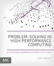 Problem-solving in High Performance Computing - A Situational Awareness Approach with Linux ebook by Igor Ljubuncic