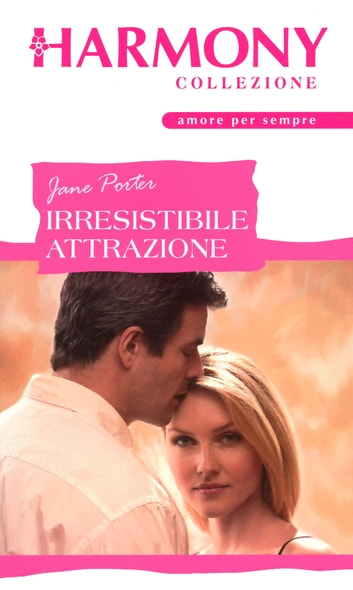 Irresistibile attrazione ebook by Jane Porter