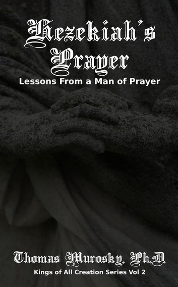 Hezekiah's Prayer - Lessons From a Man of Prayer ebook by Thomas Murosky