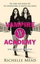 Vampire Academy (book 1) - A Vampire Academy Novel Volume 1 ebook by Richelle Mead