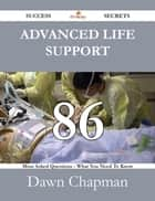 Advanced Life Support 86 Success Secrets - 86 Most Asked Questions On Advanced Life Support - What You Need To Know ebook by Dawn Chapman