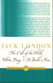 The Call of the Wild, White Fang & To Build a Fire - (A Modern Library E-Book) ebook by Jack London
