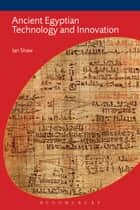 Ancient Egyptian Technology and Innovation ebook by Ian Shaw