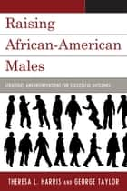 Raising African-American Males ebook by Theresa L. Harris,George Taylor