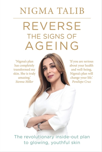 Reverse the Signs of Ageing - The revolutionary inside-out plan to glowing, youthful skin ebook by Nigma Talib