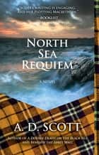 North Sea Requiem - A Novel ebook by A. D. Scott
