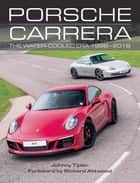 Porsche Carrera - The Water-Cooled Era 1998-2018 ebook by Johnny Tipler