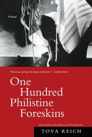 One Hundred Philistine Foreskins - A Novel ebook by Tova Reich