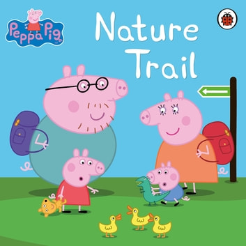 Peppa Pig: Nature Trail - Nature Trail ebook by Ladybird