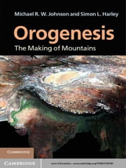 Orogenesis - The Making of Mountains ebook by Michael R. W. Johnson,Professor Simon L. Harley