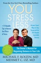 YOU: Stress Less - The Owner's Manual for Regaining Balance in Your Life ebook by Michael F. Roizen, Mehmet Oz