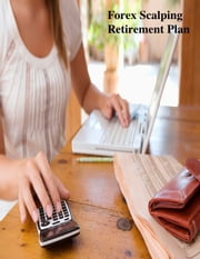 Forex Scalping Retirement Plan ebook by V.T.