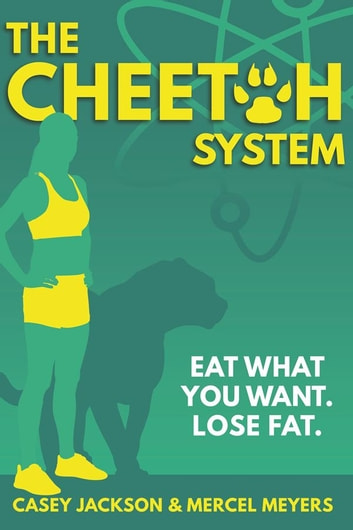 Cheetah System - Eat What You Want. Lose Fat. ebook by Casey Jackson,Mercel Meyers