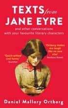 Texts from Jane Eyre - And other conversations with your favourite literary characters eBook by Daniel Mallory Ortberg