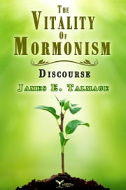 The Vitality of Mormonism Discourse ebook by James E. Talmage