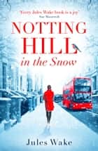 Notting Hill in the Snow ebook by Jules Wake