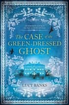 The Case of the Green-Dressed Ghost ebook by Lucy Banks