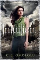 Intuition ebook by C. J. Omololu