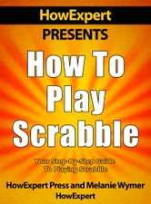 How To Play Scrabble: Your Step-By-Step Guide To Playing Scrabble ebook by HowExpert