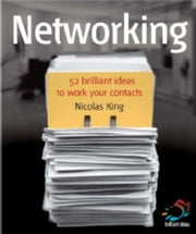 Networking: Work Your Contacts to Supercharge Your Career ebook by King, Nicholas