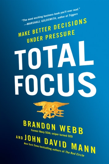 Total Focus - Make Better Decisions Under Pressure ebook by Brandon Webb,John David Mann