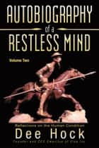 Autobiography of a Restless Mind - Reflections on the Human Condition ebook by Dee Hock