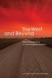 The West and Beyond - New Perspectives on an Imagined Region ebook by Alvin Finkel,Sarah Carter,Peter Fortna