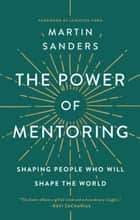 The Power of Mentoring - Shaping People Who will Shape the World ebook by Martin Sanders, Leighton Ford