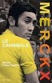 Merckx, le cannibale ebook by William Fotheringham