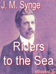 Riders to the Sea ebook by Synge, J. M.