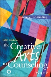 The Creative Arts in Counseling ebook by Samuel T. Gladding