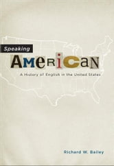 Speaking American - A History of English in the United States ebook by Richard W. Bailey