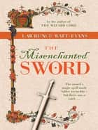 The Misenchanted Sword - A Legend of Ethshar ebook by Lawrence Watt-Evans