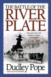 The Battle of the River Plate - The Hunt for the German Pocket Battleship Graf Spee ebook by Dudley Pope
