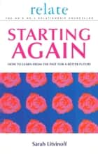 The Relate Guide To Starting Again - Learning From the Past to Give You a Better Future ebook by Sarah Litvinoff