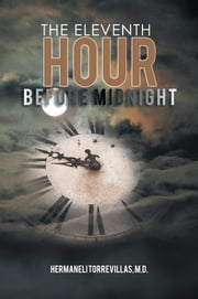 THE ELEVENTH HOUR BEFORE MIDNIGHT ebook by M.D. Hermaneli Torrevillas