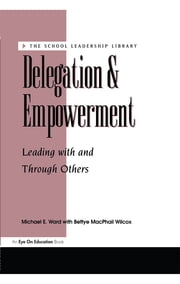 Delegation and Empowerment ebook by Bettye Mac Phail- Wilcox,Michael Ward