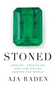 Stoned - Jewelry, Obsession, and How Desire Shapes the World ebook by Aja Raden