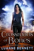 Crossroads of Bones eBook by Luanne Bennett