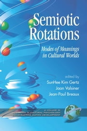 Semiotic Rotations: Modes of Meanings in Cultural Worlds ebook by Gertz, SunHee Kim