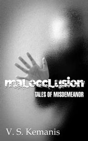 Malocclusion, tales of misdemeanor ebook by V. S. Kemanis