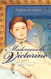 Mademoiselle Victorine - A Novel ebook by Debra Finerman