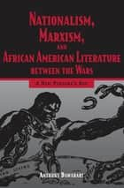 Nationalism, Marxism, and African American Literature between the Wars ebook by Anthony Dawahare