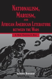 Nationalism, Marxism, and African American Literature between the Wars - A New Pandora's Box ebook by Anthony Dawahare