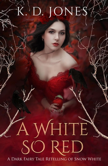 A White So Red: A Dark Fairy Tale Retelling of Snow White ebook by K.D. Jones