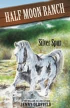 Horses of Half-Moon Ranch 13: Silver Spur ebook by Jenny Oldfield