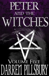 Peter And The Witches (Volume Five) ebook by Darren Pillsbury