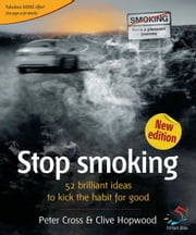 Stop Smoking - 52 brilliant ideas to kick the habit for good ebook by Peter Cross,Clive Hopwood